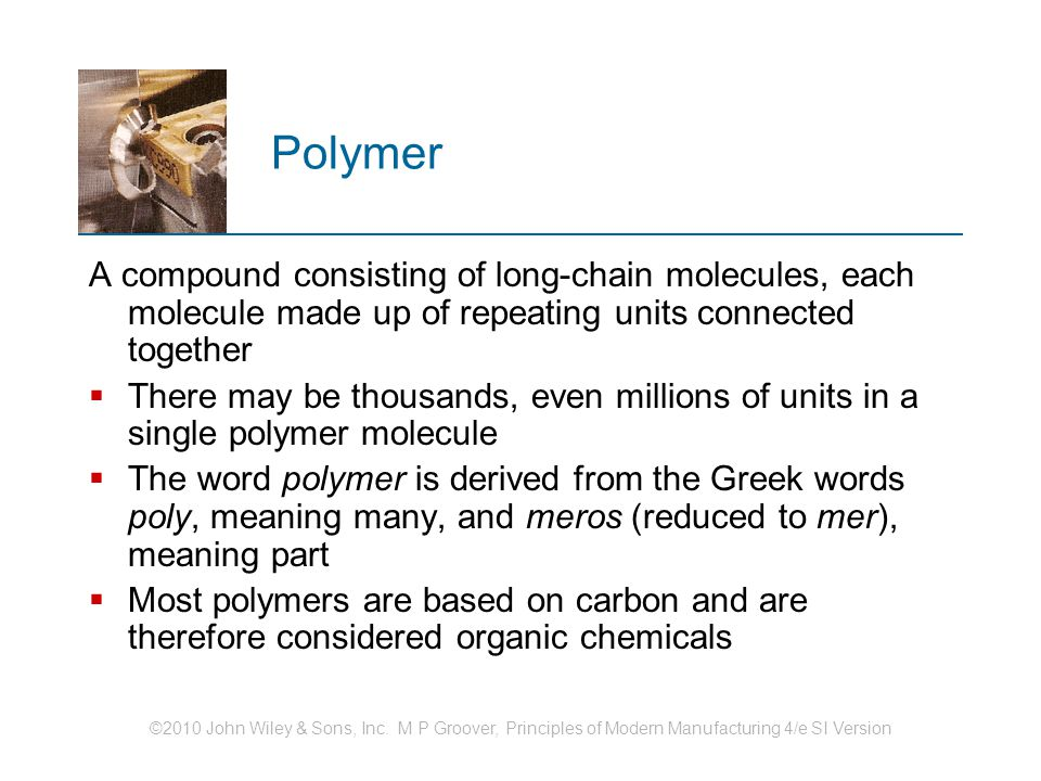 Polymer A compound consisting of long‑chain molecules, each molecule made up of repeating units connected together.