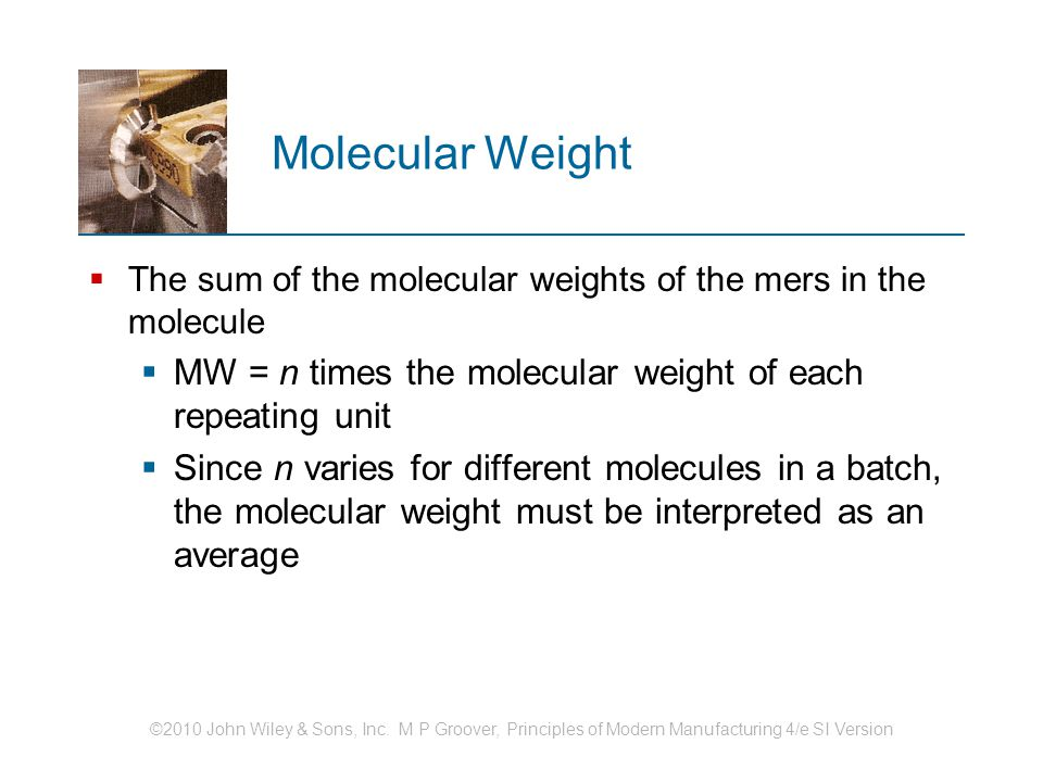 Molecular Weight The sum of the molecular weights of the mers in the molecule. MW = n times the molecular weight of each repeating unit.