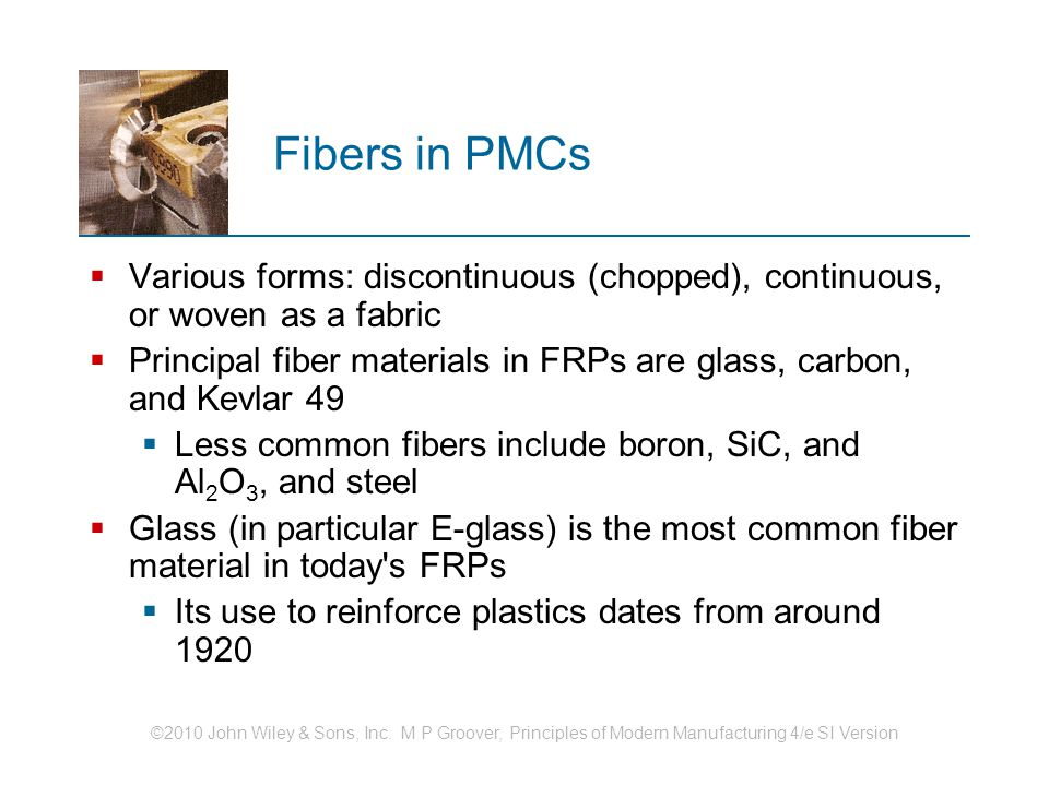 Fibers in PMCs Various forms: discontinuous (chopped), continuous, or woven as a fabric.