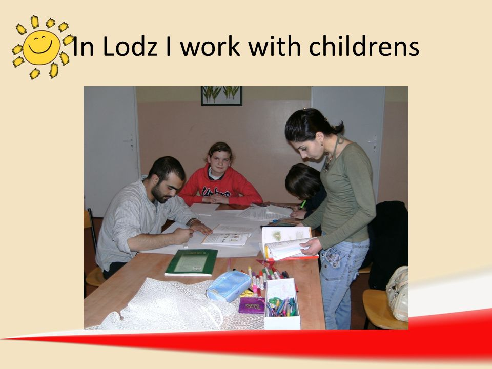 In Lodz I work with childrens