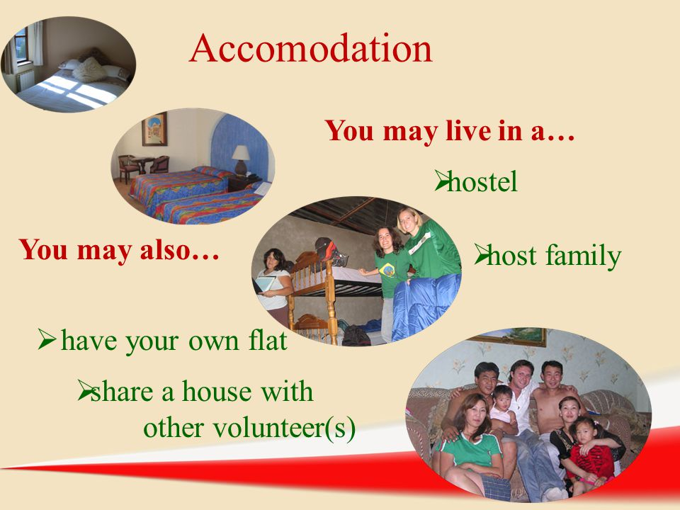 Accomodation You may live in a… hostel You may also… host family