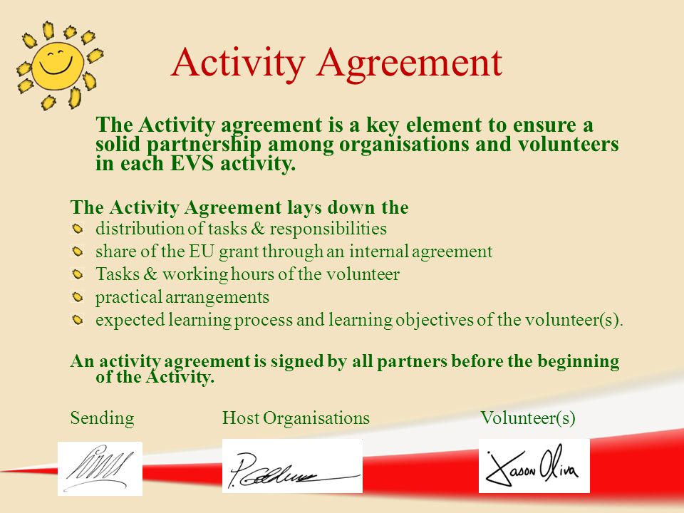 Activity Agreement The Activity agreement is a key element to ensure a solid partnership among organisations and volunteers in each EVS activity.
