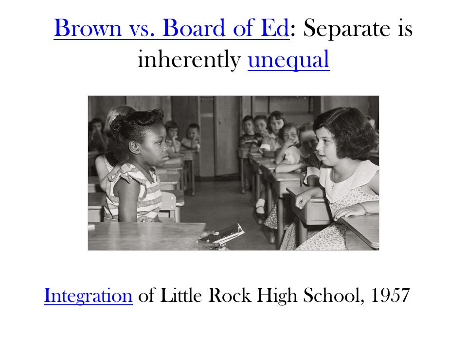 Brown vs. Board of Ed: Separate is inherently unequal