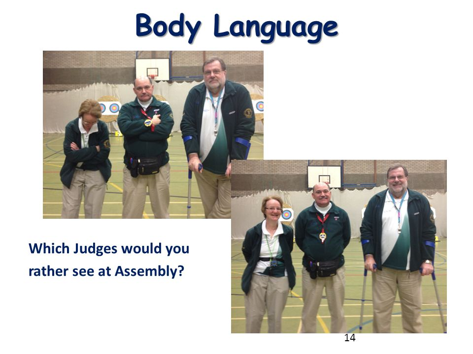 Body Language Which Judges would you rather see at Assembly