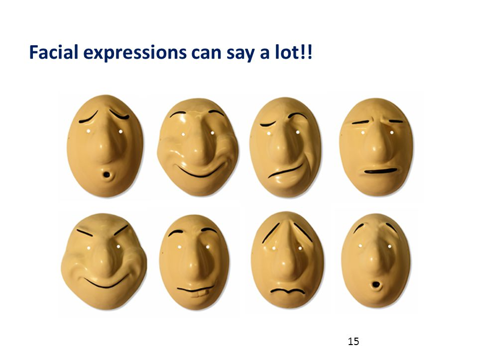 Facial expressions can say a lot!!