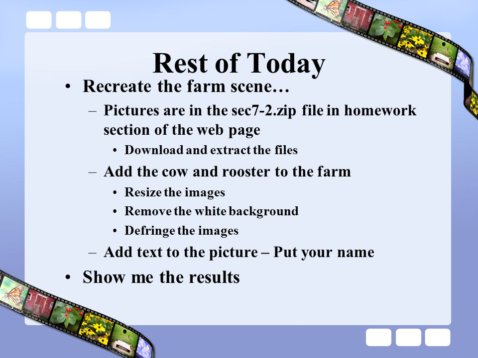 Rest of Today Recreate the farm scene… Show me the results