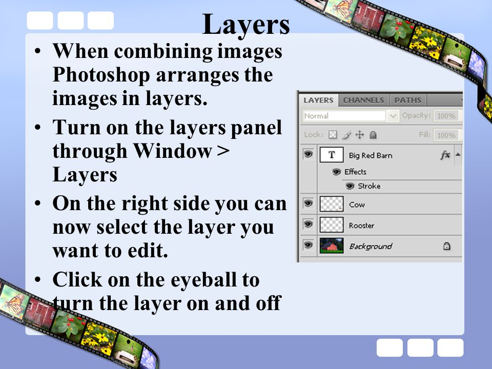 Layers When combining images Photoshop arranges the images in layers.