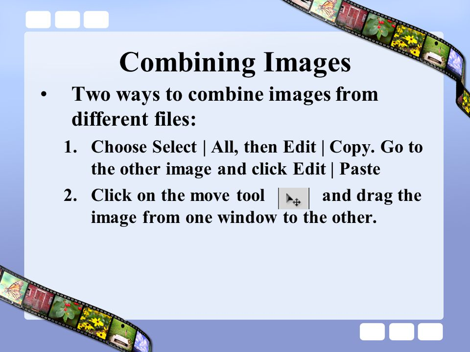 Combining Images Two ways to combine images from different files:
