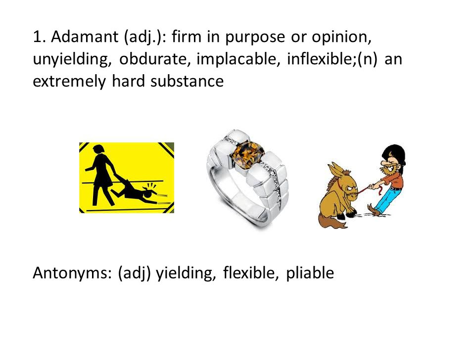 Antonyms: (adj) yielding, flexible, pliable