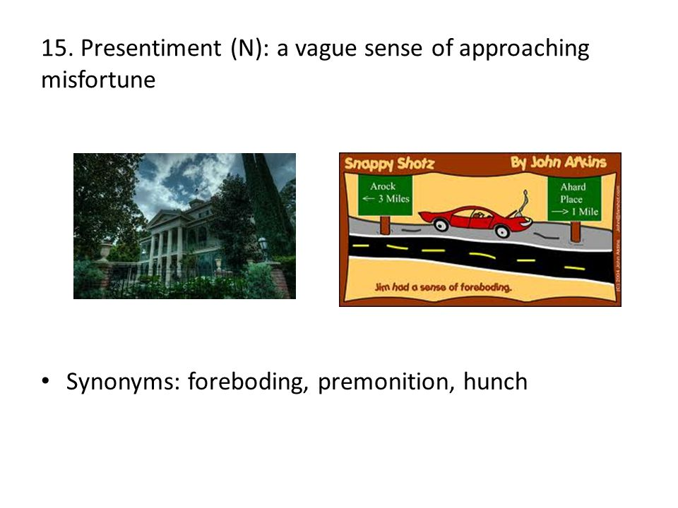 15. Presentiment (N): a vague sense of approaching misfortune