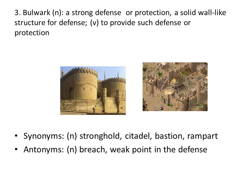 Synonyms: (n) stronghold, citadel, bastion, rampart