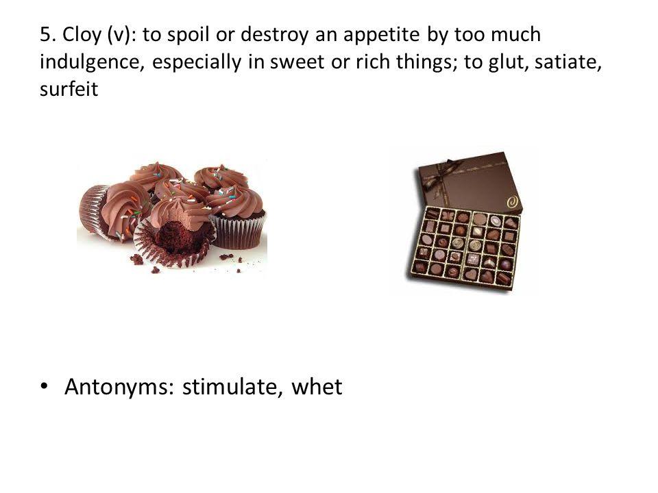 Antonyms: stimulate, whet