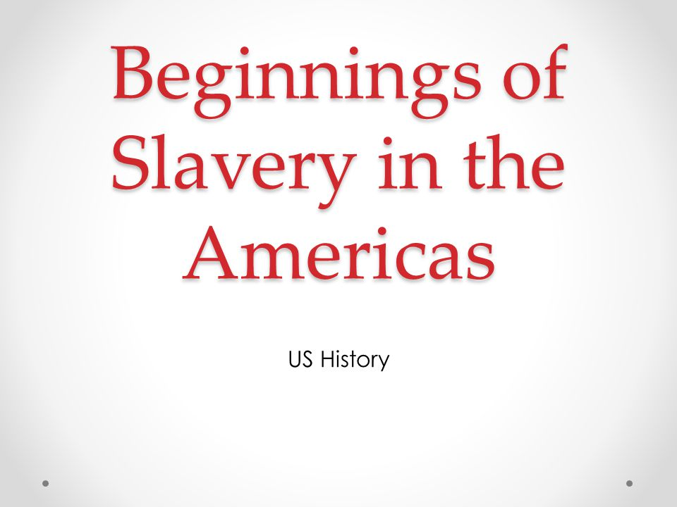 Beginnings of Slavery in the Americas