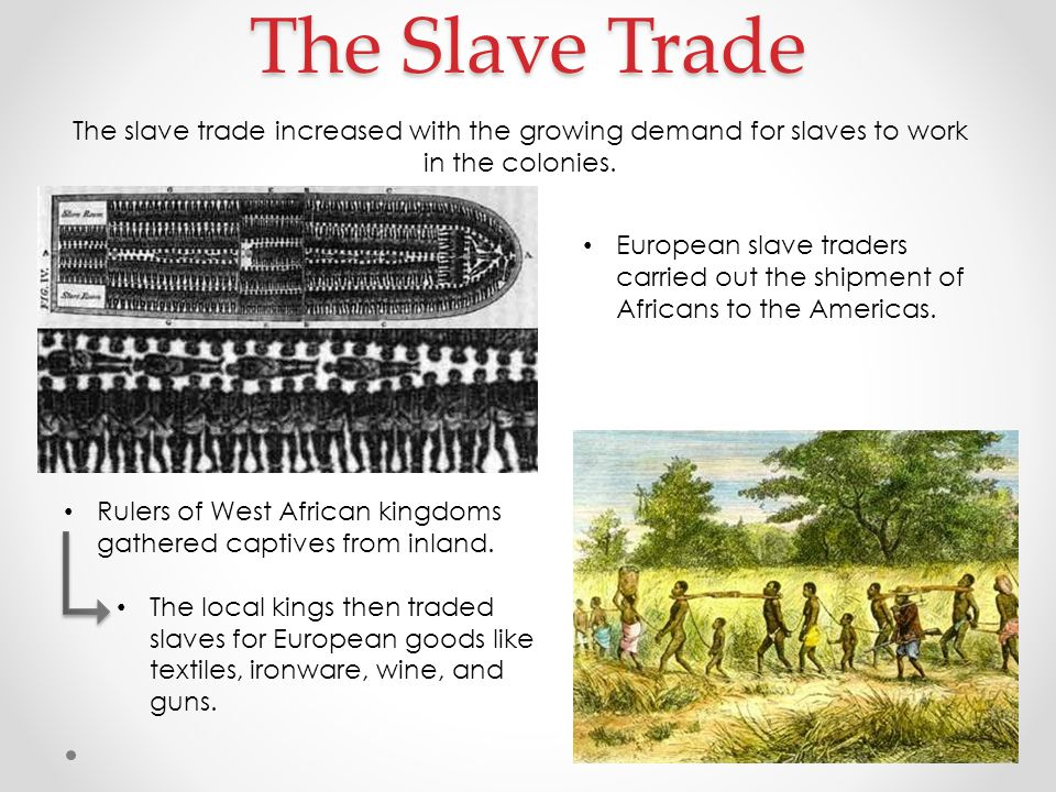 The Slave Trade The slave trade increased with the growing demand for slaves to work in the colonies.