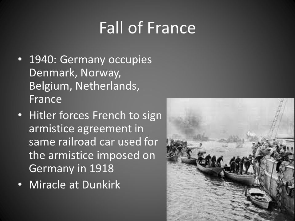 Fall of France 1940: Germany occupies Denmark, Norway, Belgium, Netherlands, France.