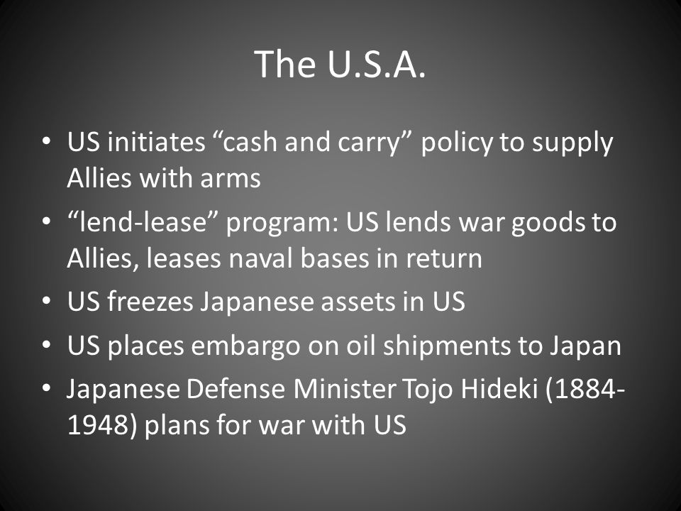 The U.S.A. US initiates cash and carry policy to supply Allies with arms.