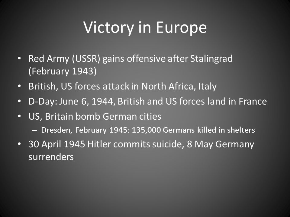 Victory in Europe Red Army (USSR) gains offensive after Stalingrad (February 1943) British, US forces attack in North Africa, Italy.