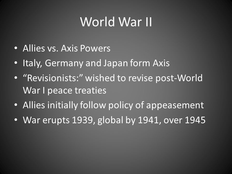 World War II Allies vs. Axis Powers Italy, Germany and Japan form Axis