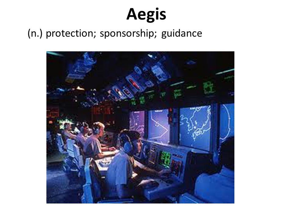 Aegis (n.) protection; sponsorship; guidance