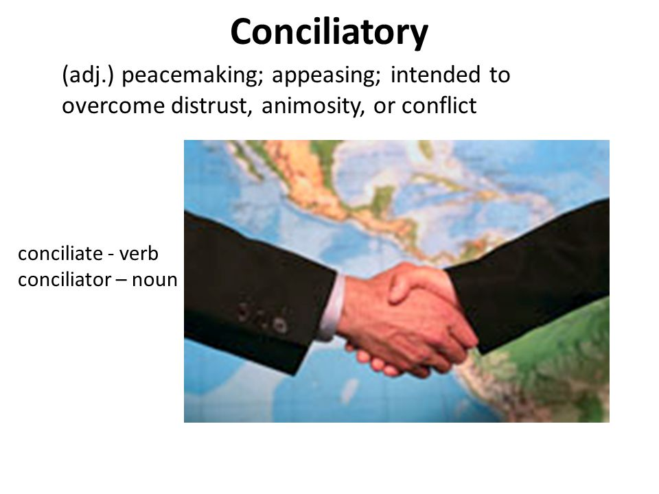 Conciliatory (adj.) peacemaking; appeasing; intended to overcome distrust, animosity, or conflict. conciliate - verb.