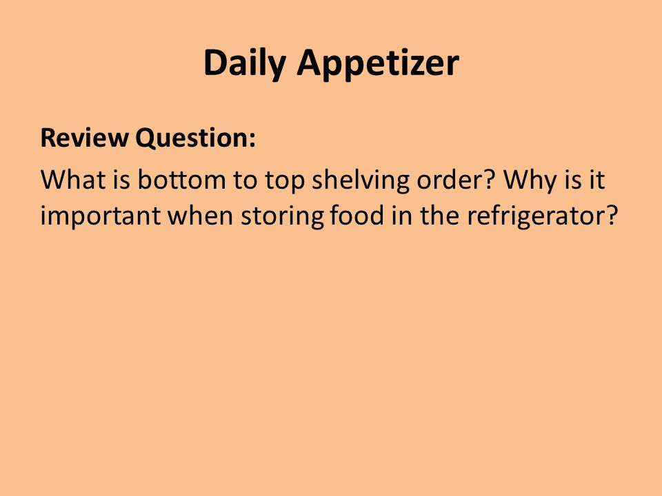 Daily Appetizer Review Question: What is bottom to top shelving order.
