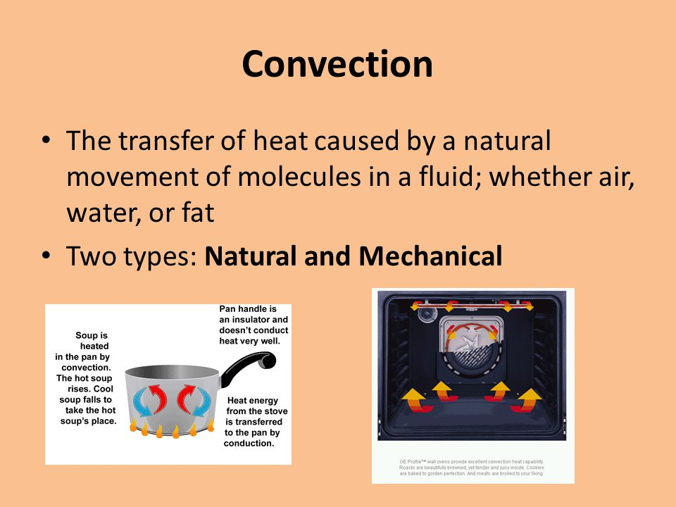 Convection The transfer of heat caused by a natural movement of molecules in a fluid; whether air, water, or fat.