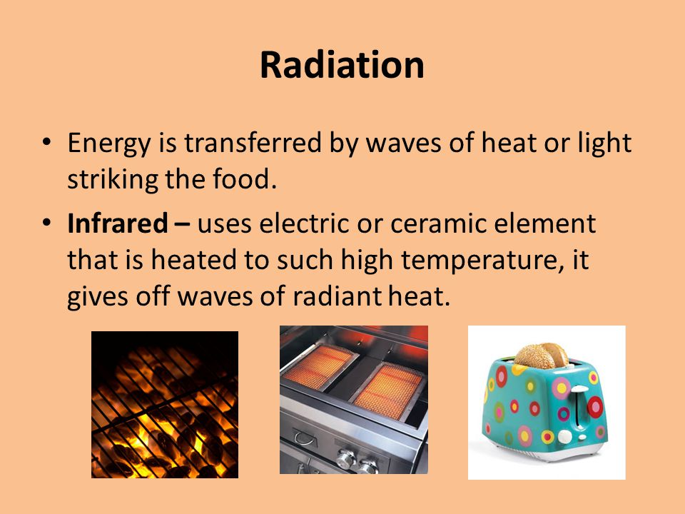 Radiation Energy is transferred by waves of heat or light striking the food.