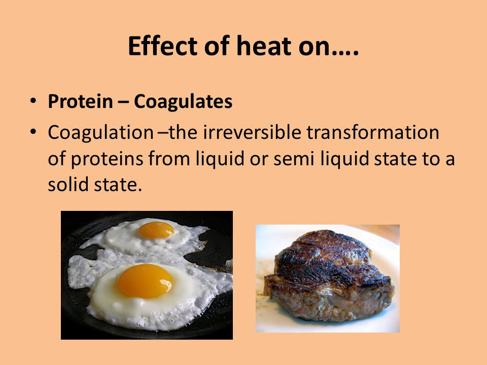 Effect of heat on…. Protein – Coagulates