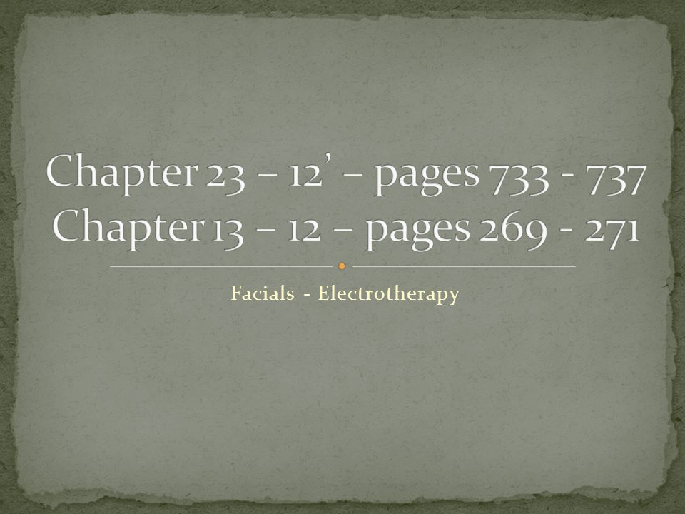 Chapter 23 – 12' – pages 733 - 737 Chapter 13 – 12 – pages 269 - 271