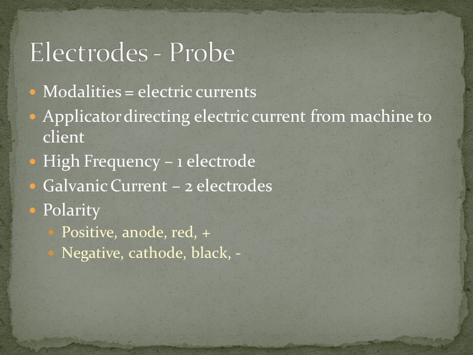 Electrodes - Probe Modalities = electric currents