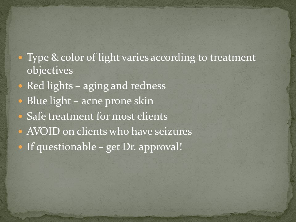 Type & color of light varies according to treatment objectives