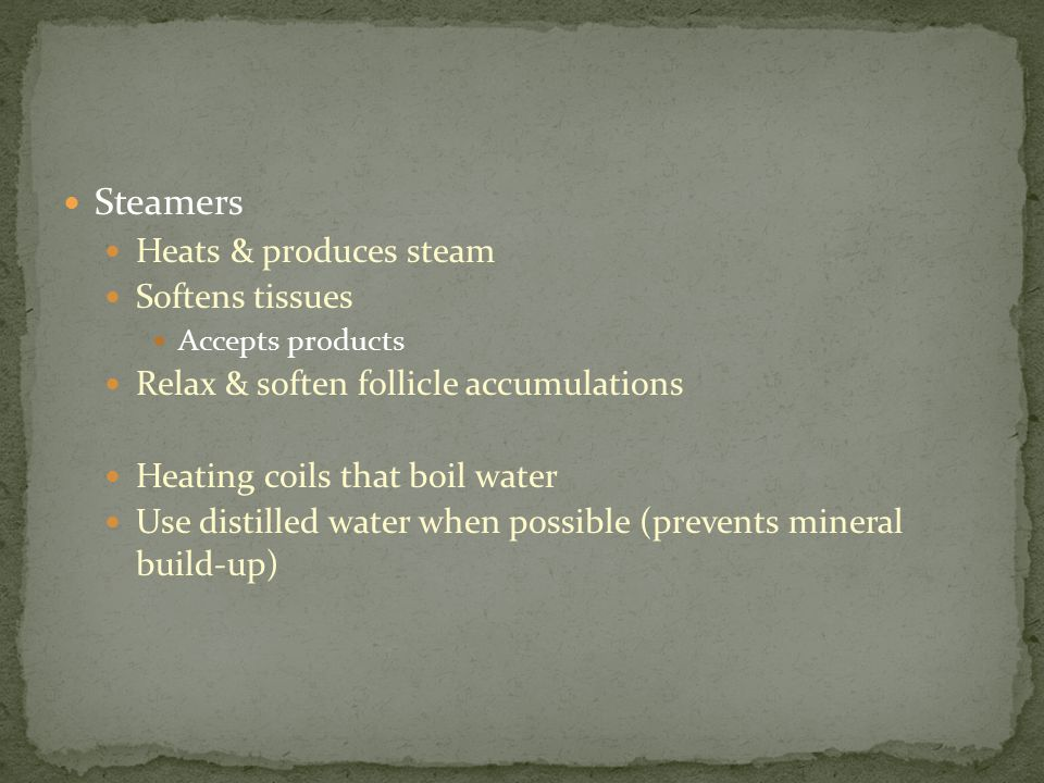 Steamers Heats & produces steam Softens tissues