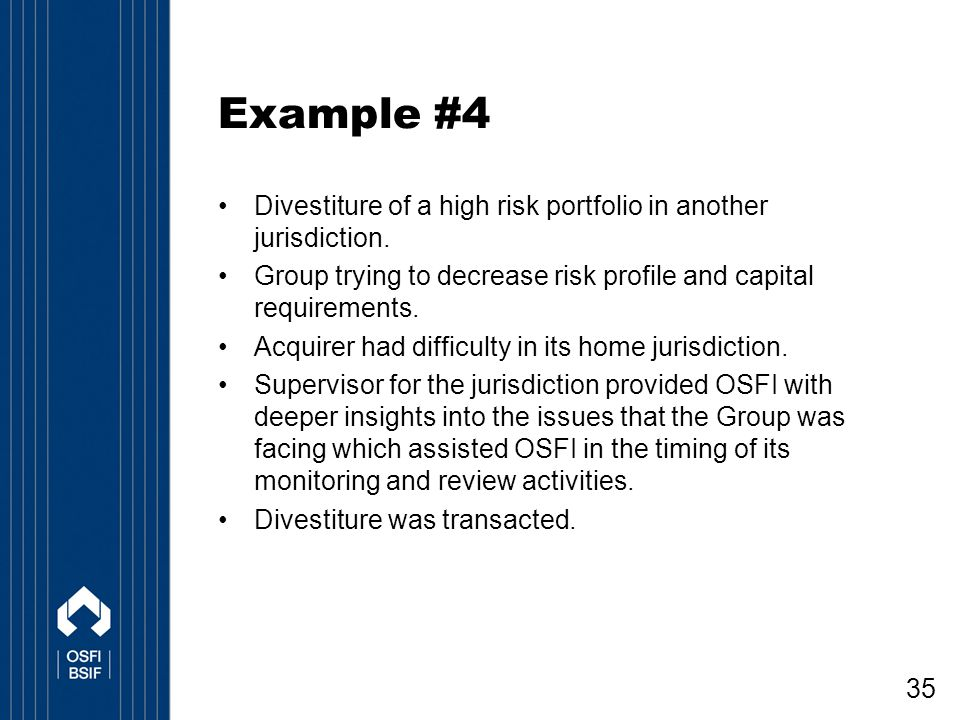 Example #4 Divestiture of a high risk portfolio in another jurisdiction. Group trying to decrease risk profile and capital requirements.
