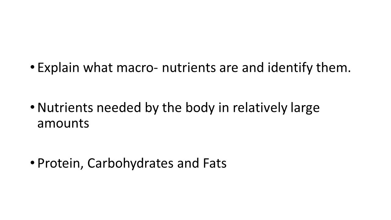 Explain what macro- nutrients are and identify them.