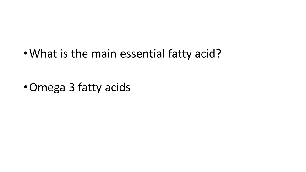 What is the main essential fatty acid