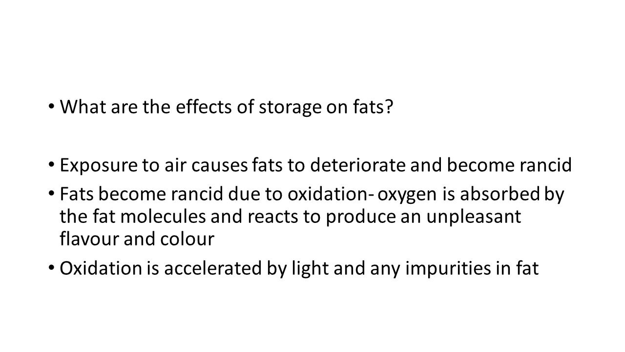 What are the effects of storage on fats