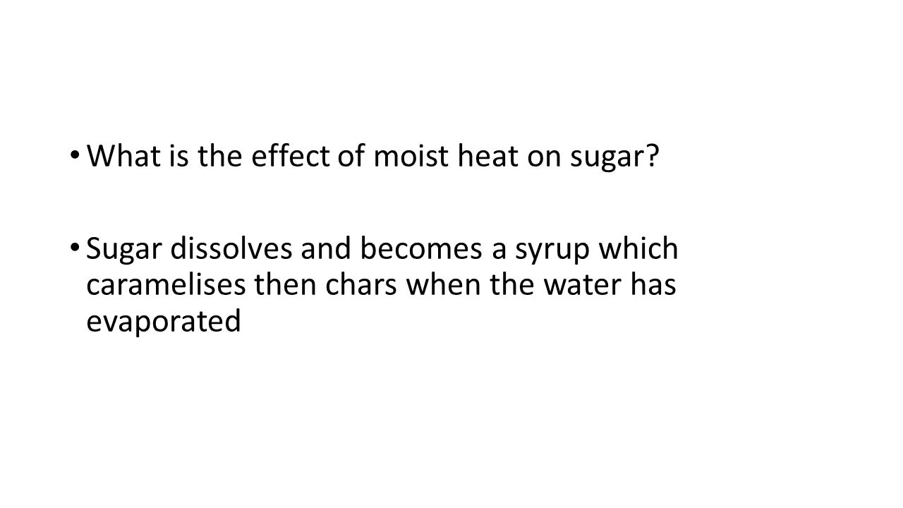 What is the effect of moist heat on sugar