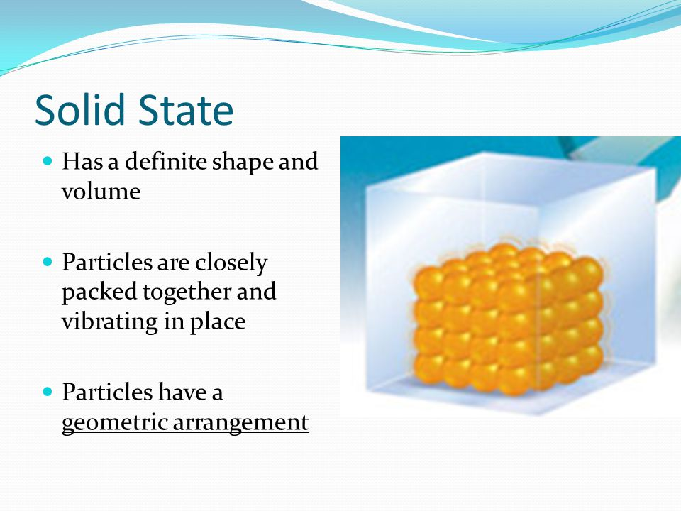 Solid State Has a definite shape and volume