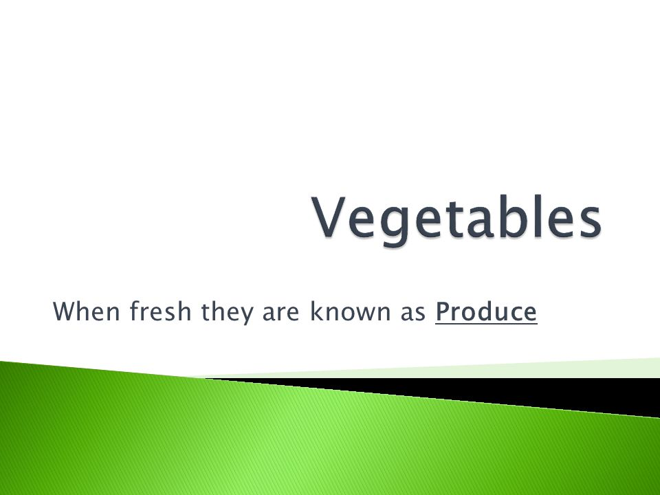 When fresh they are known as Produce