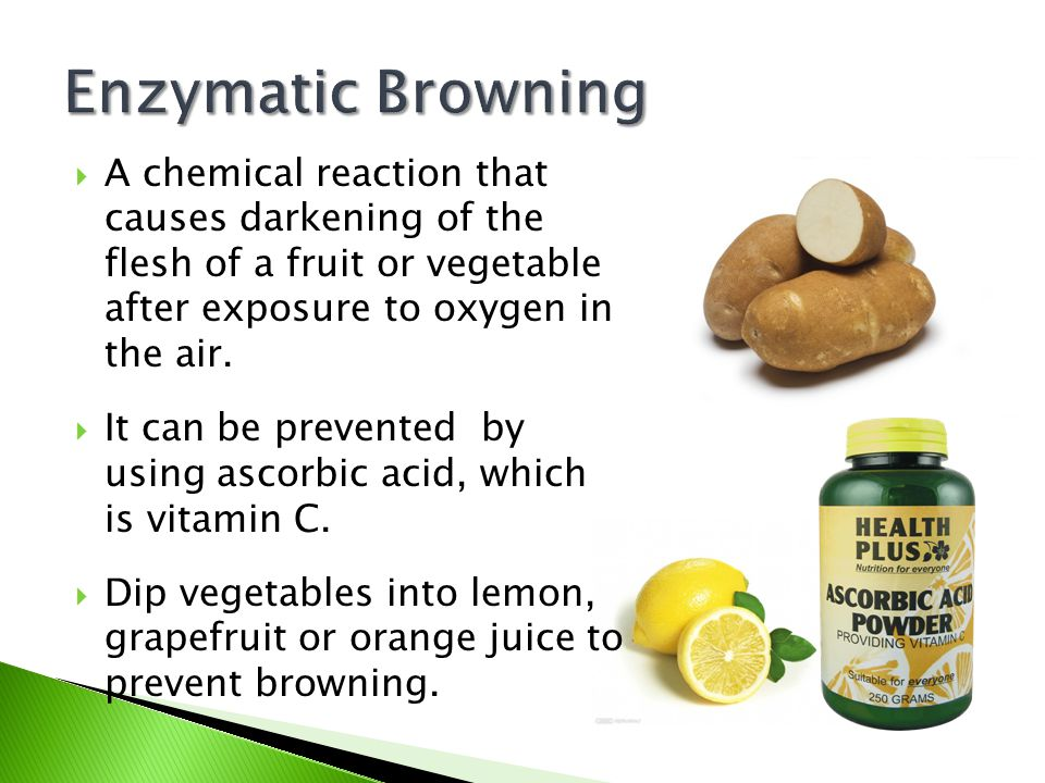 Enzymatic Browning A chemical reaction that causes darkening of the flesh of a fruit or vegetable after exposure to oxygen in the air.
