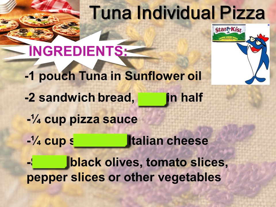 Tuna Individual Pizza INGREDIENTS: -1 pouch Tuna in Sunflower oil