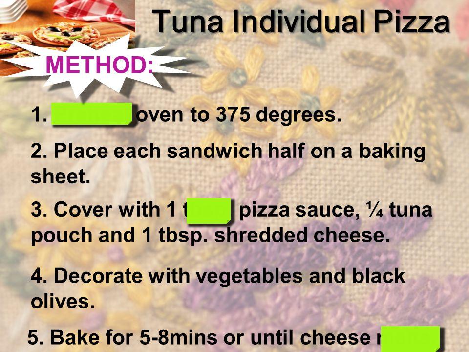 Tuna Individual Pizza METHOD: 1. Preheat oven to 375 degrees.