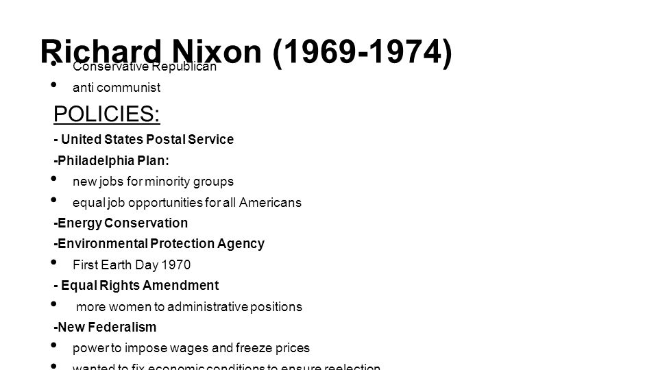 Richard Nixon (1969-1974) POLICIES: Conservative Republican