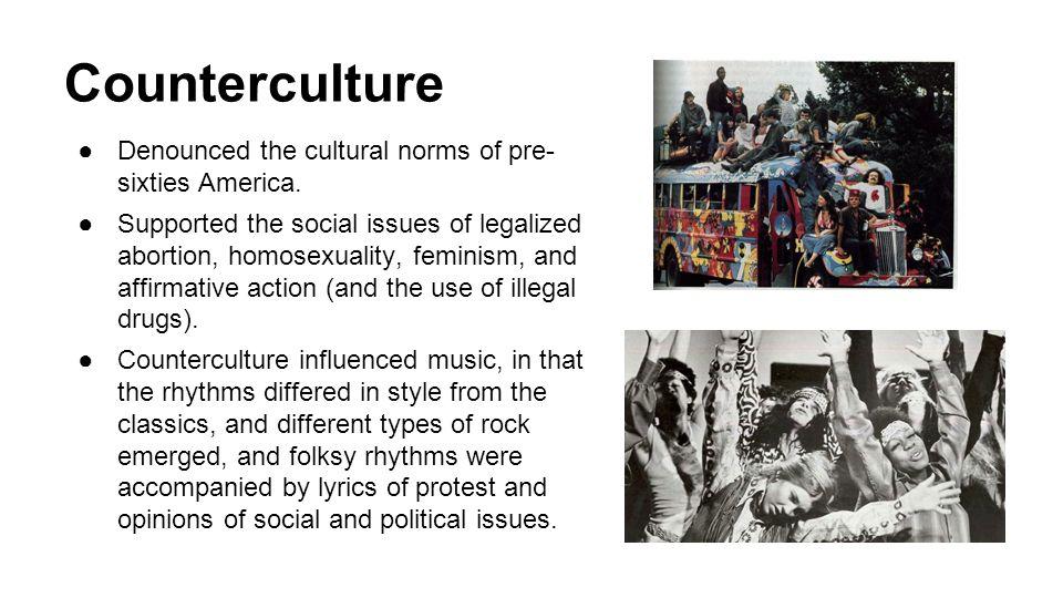 Counterculture Denounced the cultural norms of pre- sixties America.