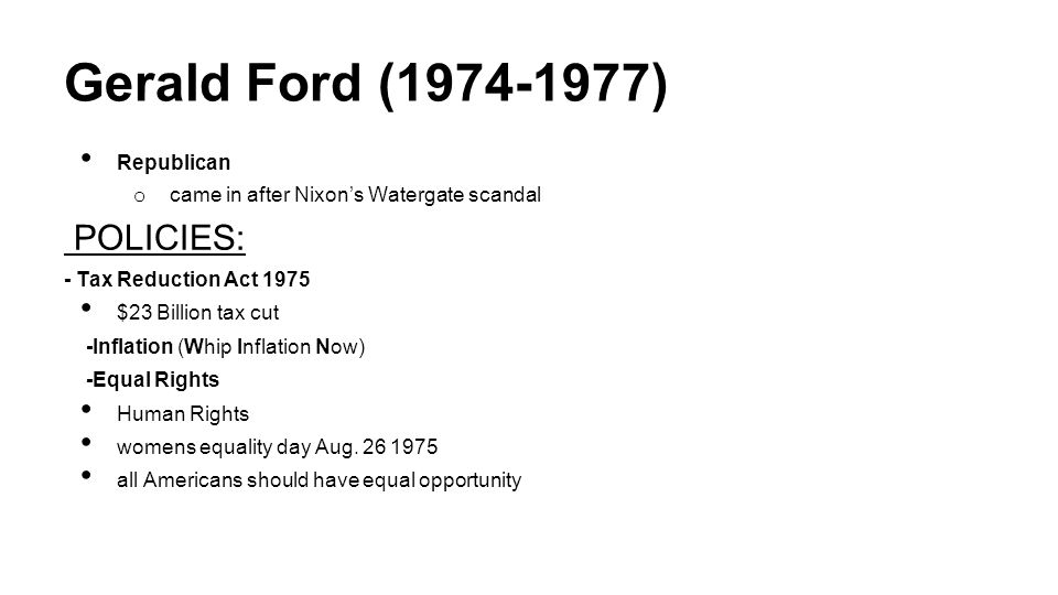 Gerald Ford (1974-1977) POLICIES: Republican