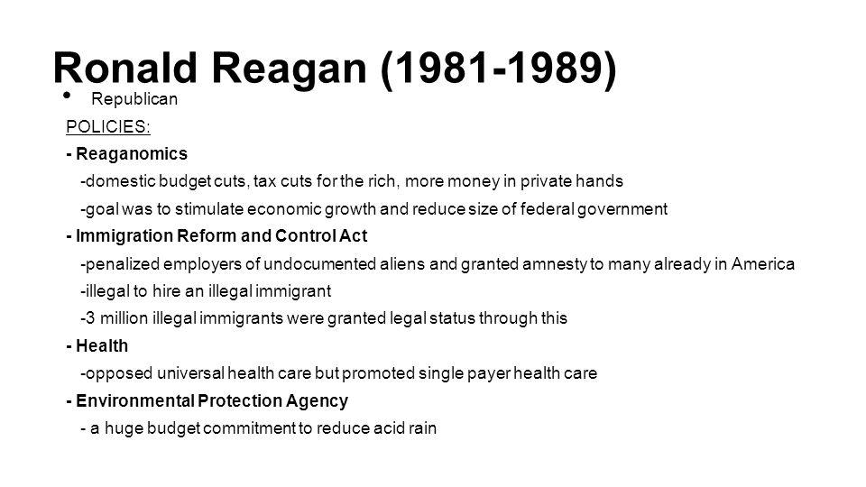 Ronald Reagan (1981-1989) Republican POLICIES: - Reaganomics