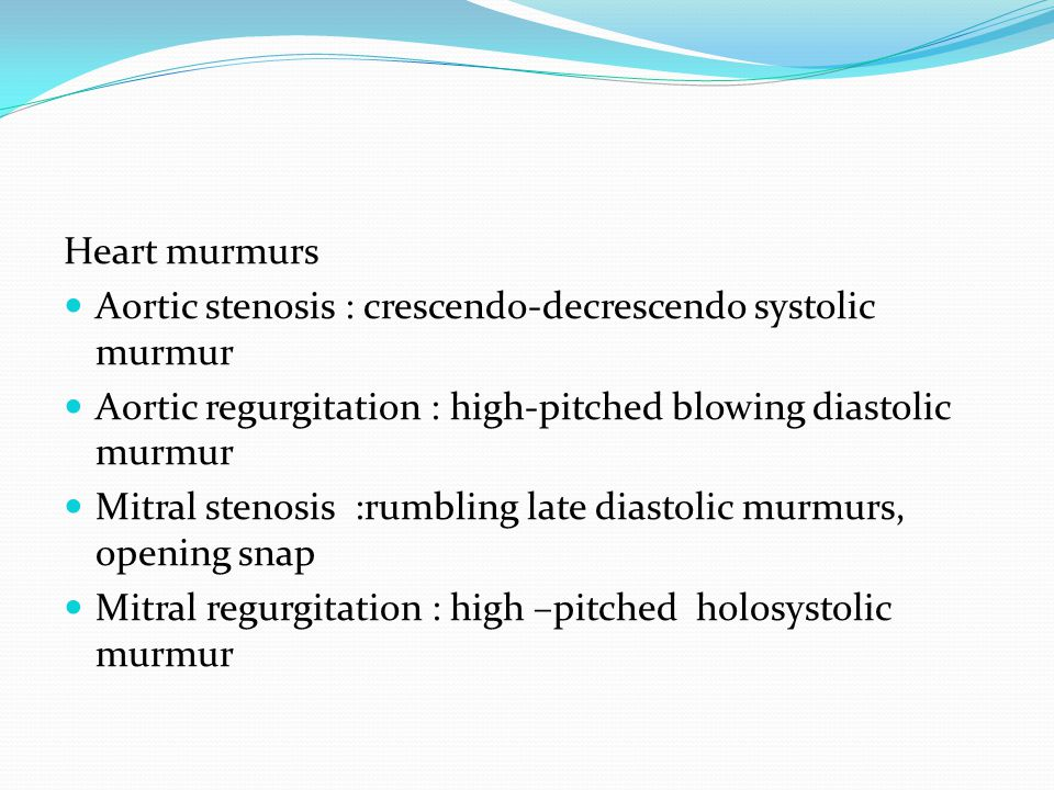 Heart murmurs Aortic stenosis : crescendo-decrescendo systolic murmur. Aortic regurgitation : high-pitched blowing diastolic murmur.