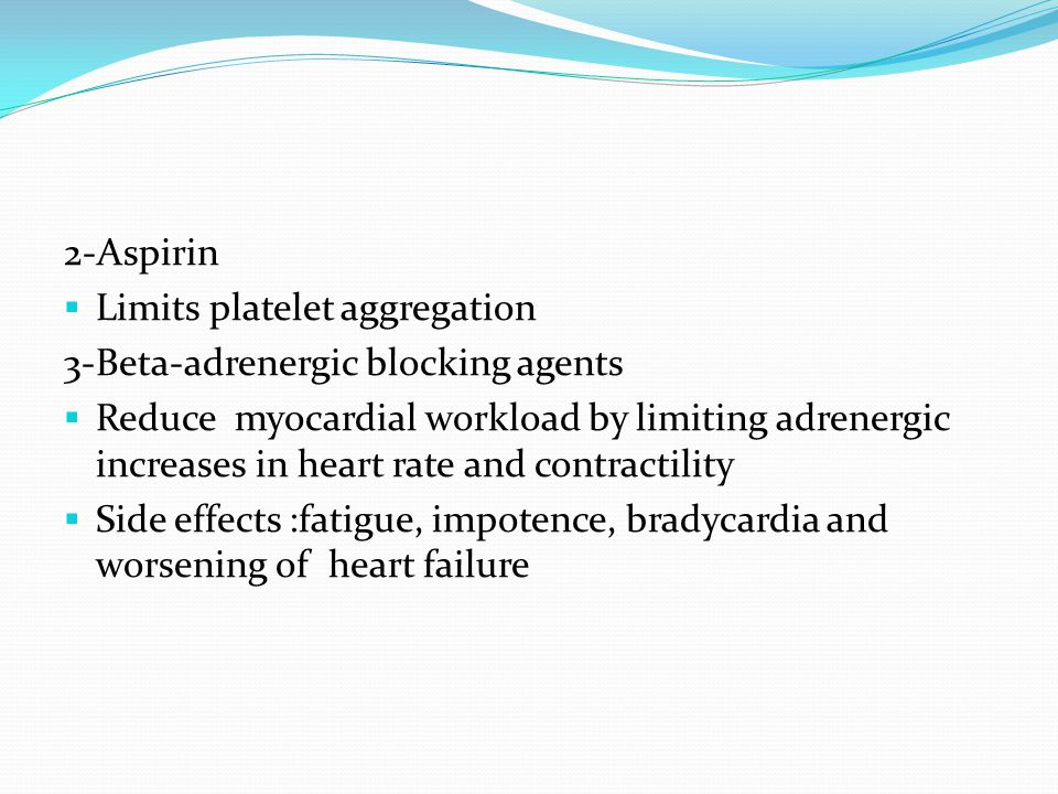 2-Aspirin Limits platelet aggregation. 3-Beta-adrenergic blocking agents.