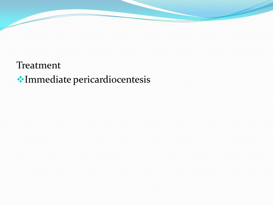 Treatment Immediate pericardiocentesis