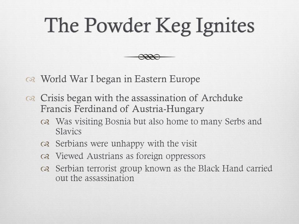 The Powder Keg Ignites World War I began in Eastern Europe